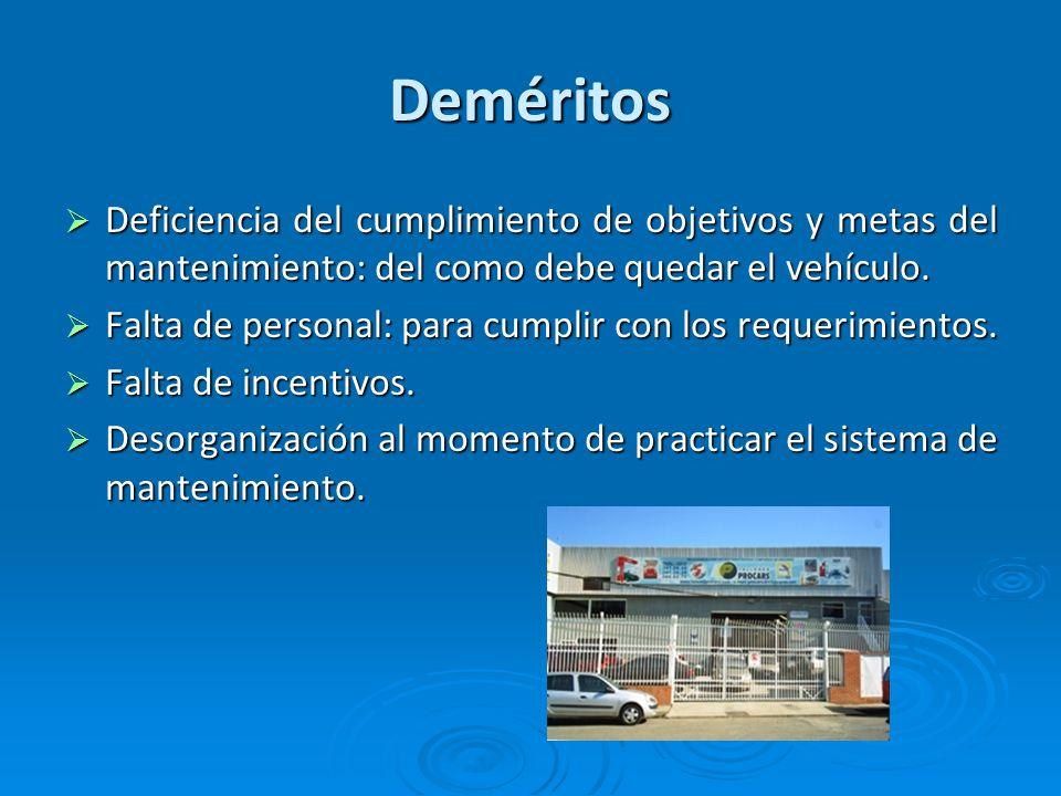 Deméritos Deficiencia del cumplimiento de objetivos y metas del mantenimiento: del como debe quedar el vehículo.