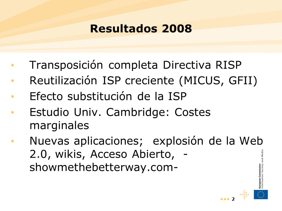 Resultados 2008 Transposición completa Directiva RISP. Reutilización ISP creciente (MICUS, GFII) Efecto substitución de la ISP.