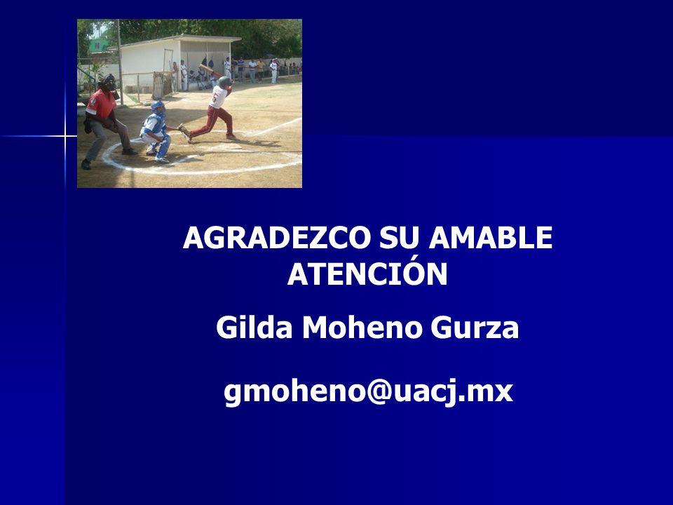 AGRADEZCO SU AMABLE ATENCIÓN Gilda Moheno Gurza gmoheno@uacj.mx
