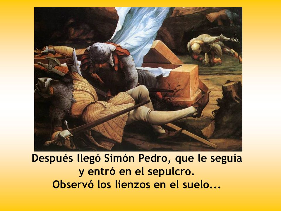 Después llegó Simón Pedro, que le seguía y entró en el sepulcro.