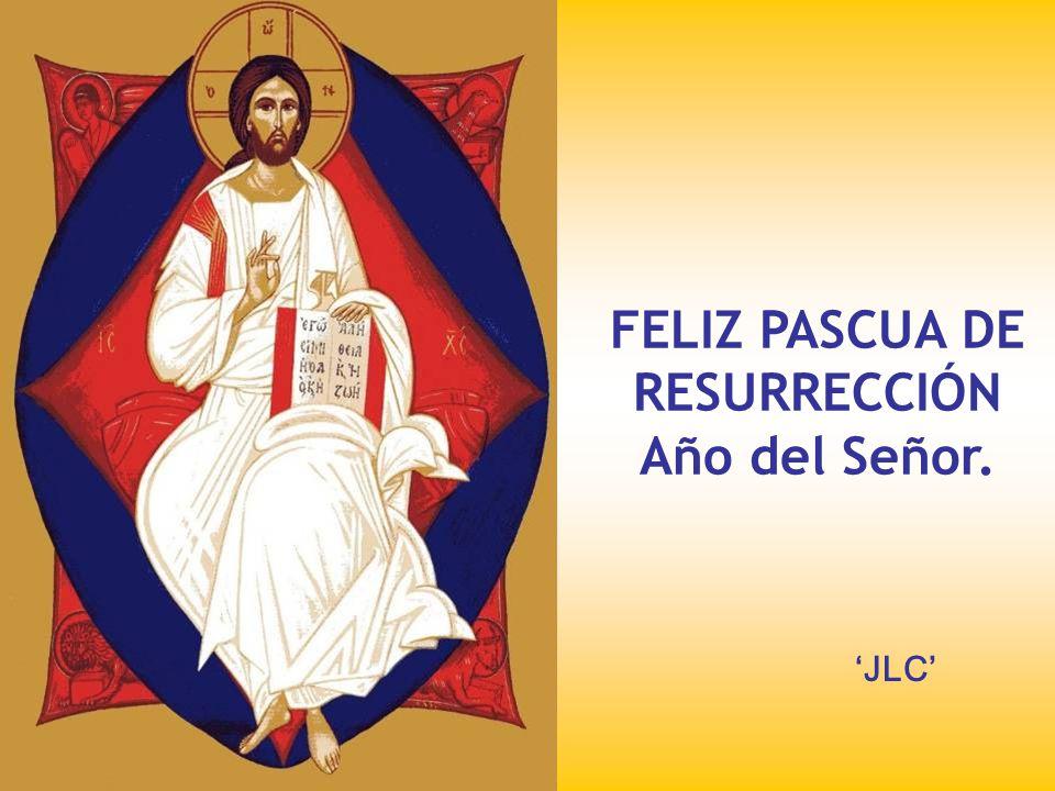 FELIZ PASCUA DE RESURRECCIÓN Año del Señor.