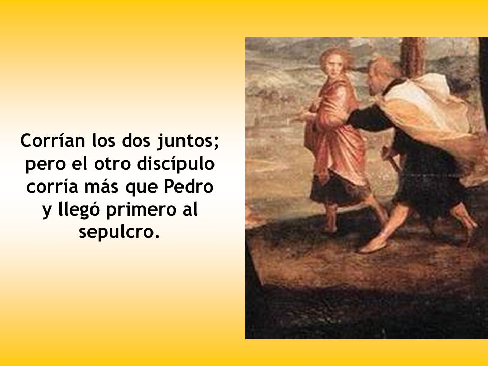 Corrían los dos juntos; pero el otro discípulo corría más que Pedro