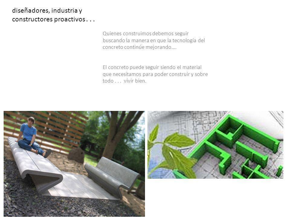 diseñadores, industria y constructores proactivos . . .