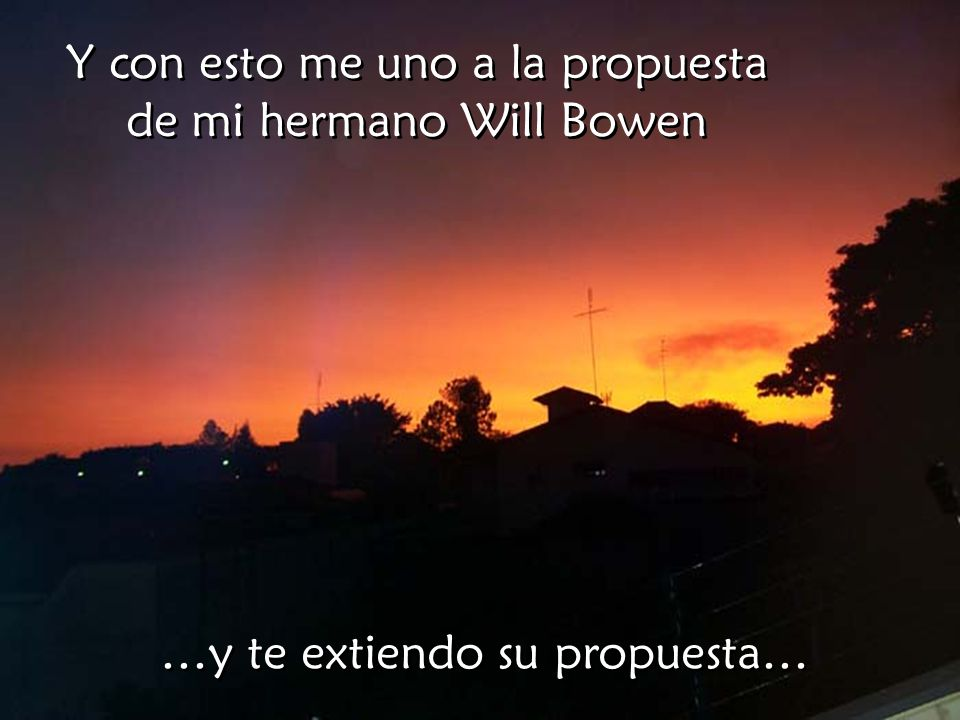 Y con esto me uno a la propuesta de mi hermano Will Bowen