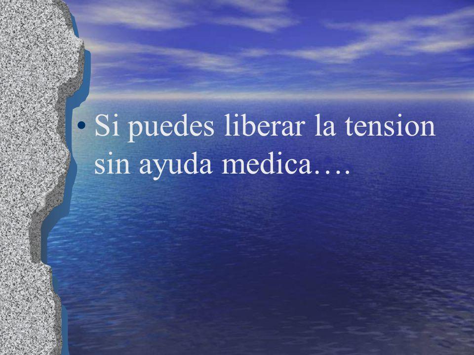 Si puedes liberar la tension sin ayuda medica….
