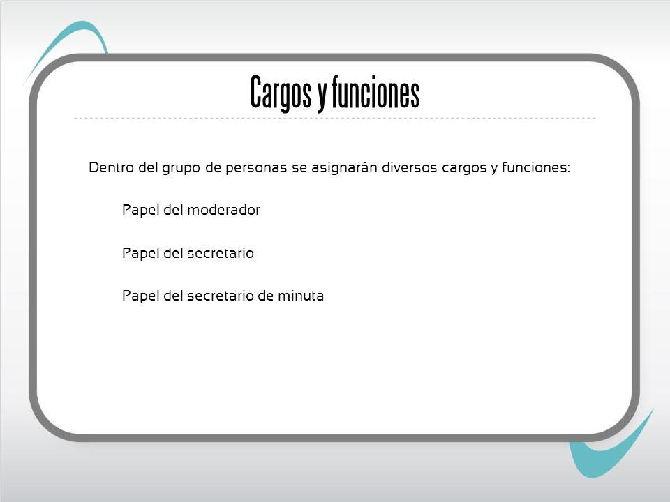 Cargos y funciones Dentro del grupo de personas se asignarán diversos cargos y funciones: Papel del moderador.