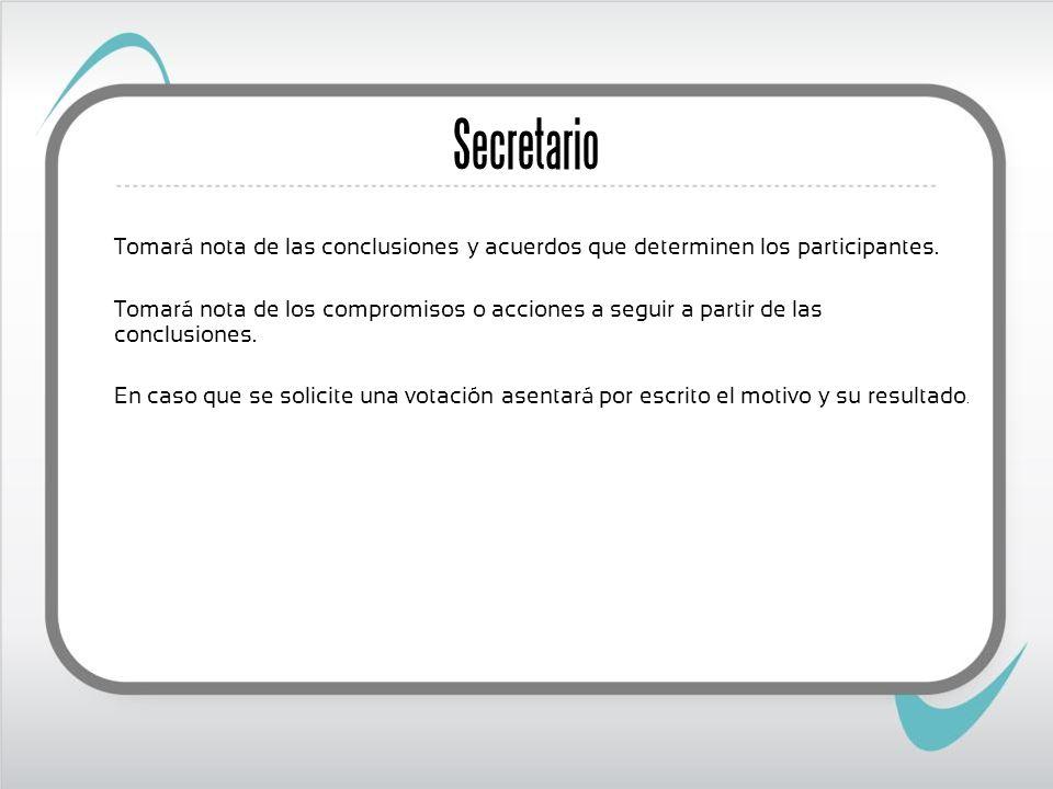 Secretario Tomará nota de las conclusiones y acuerdos que determinen los participantes.