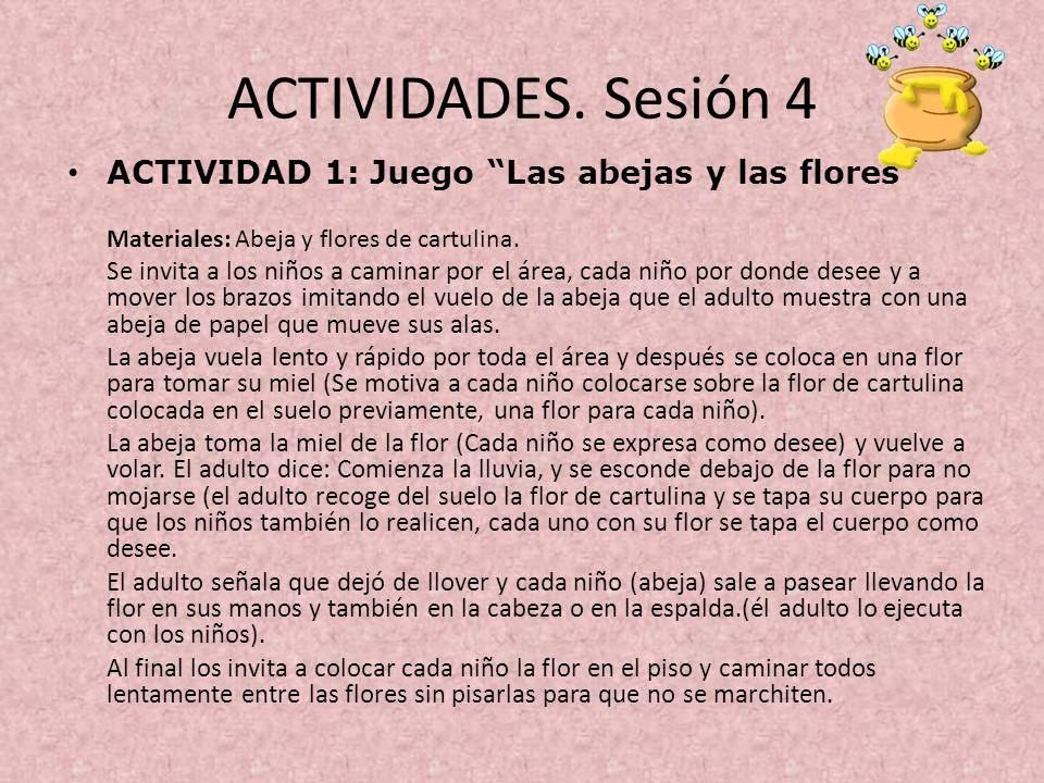 ACTIVIDADES. Sesión 4 ACTIVIDAD 1: Juego Las abejas y las flores