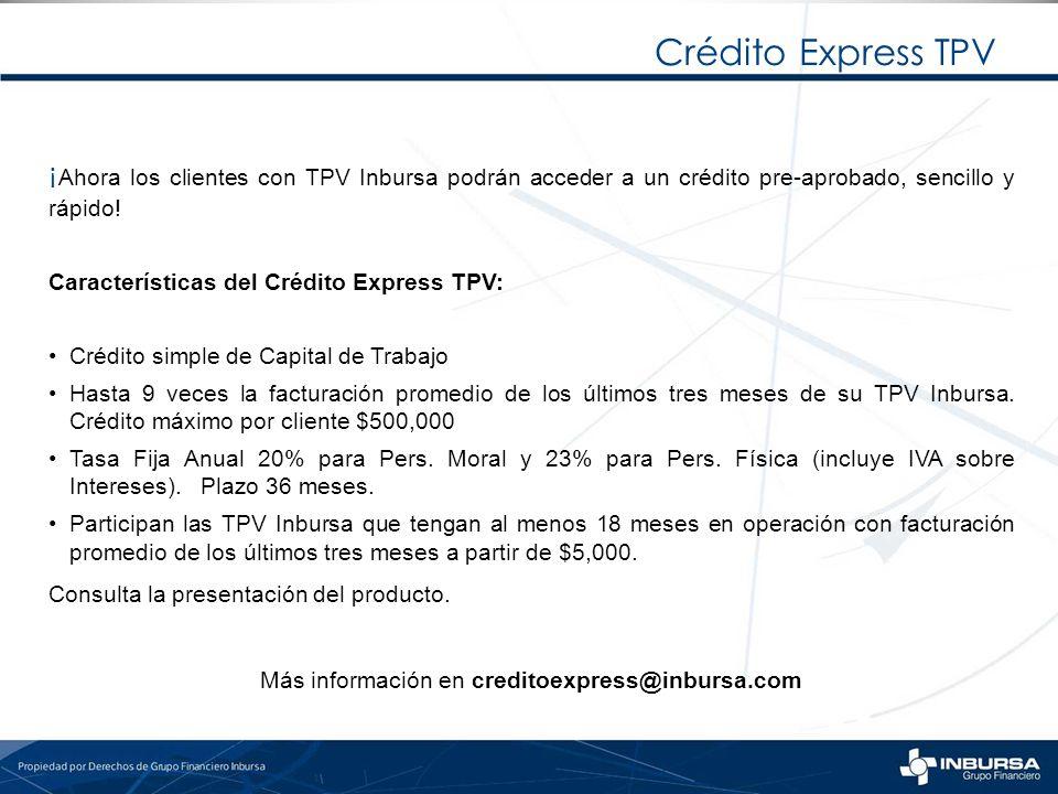 Más información en creditoexpress@inbursa.com