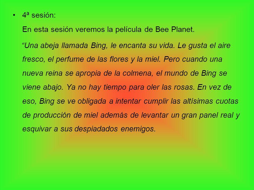4ª sesión:En esta sesión veremos la película de Bee Planet.