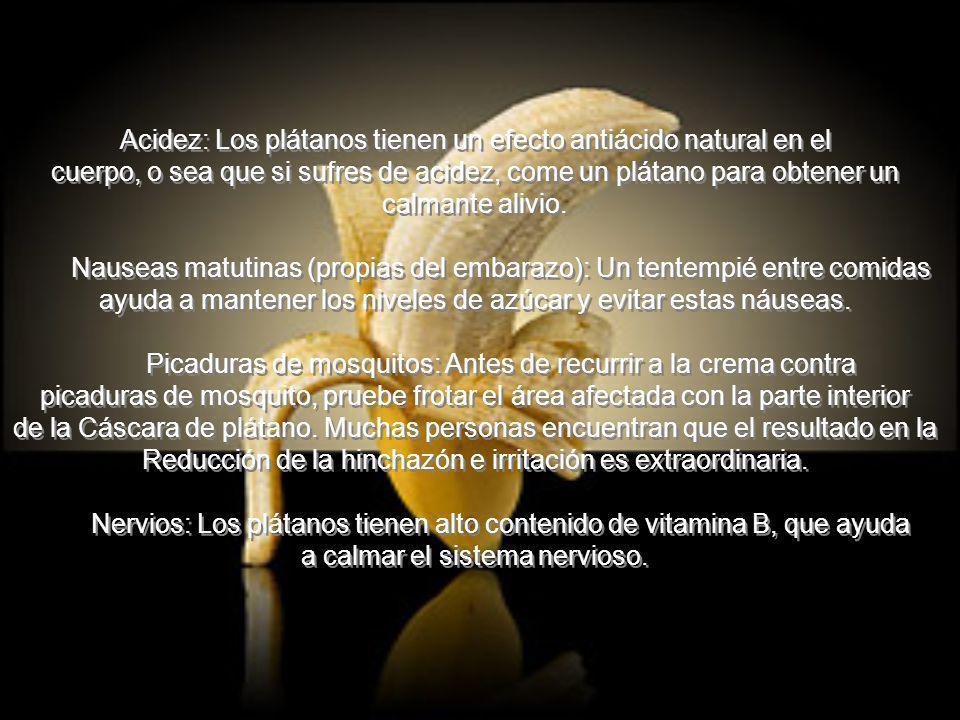 Acidez: Los plátanos tienen un efecto antiácido natural en el cuerpo, o sea que si sufres de acidez, come un plátano para obtener un calmante alivio.