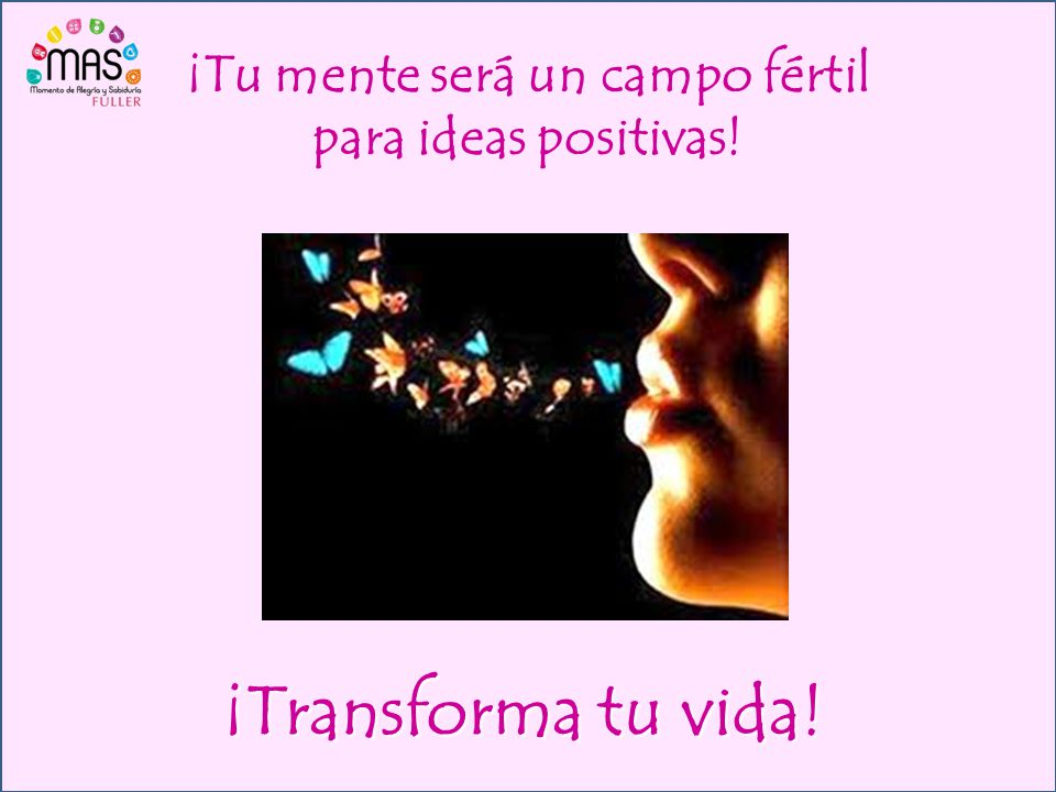 ¡Tu mente será un campo fértil para ideas positivas!