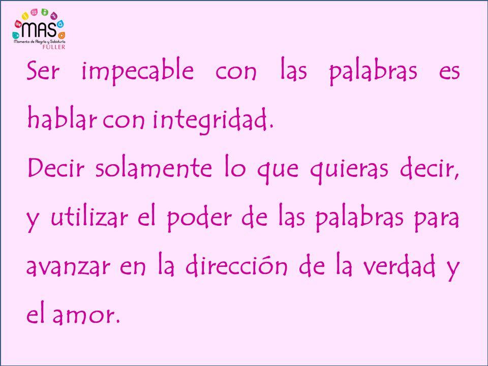 Ser impecable con las palabras es hablar con integridad.