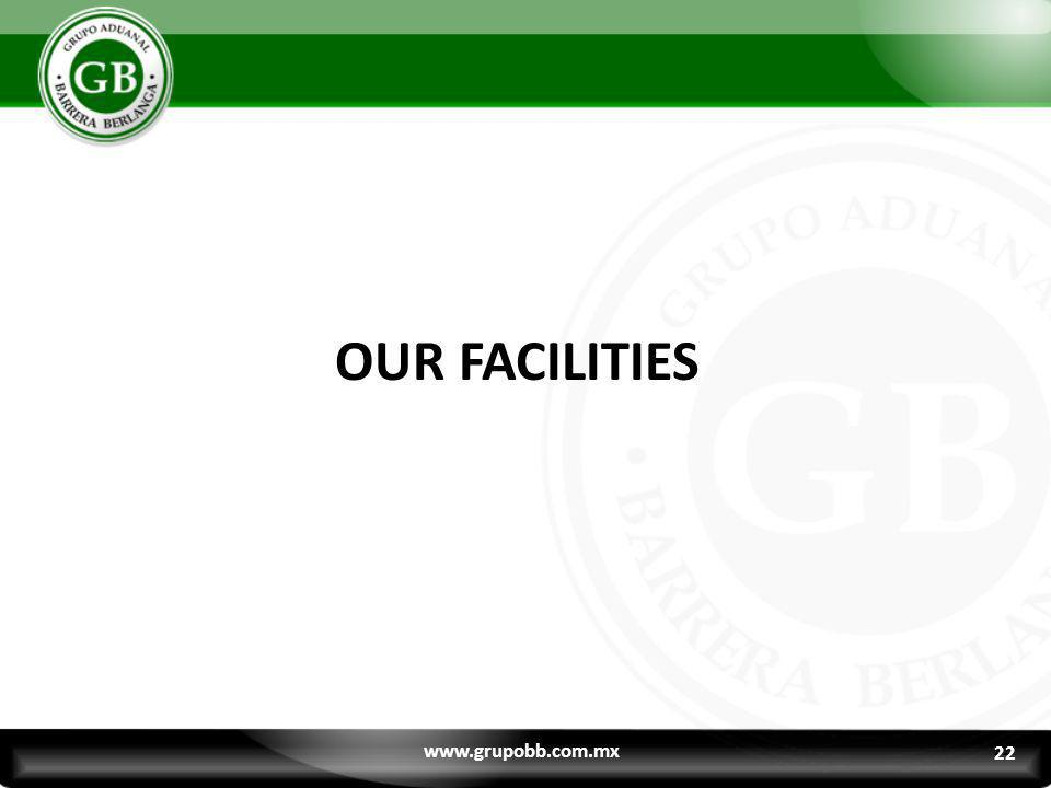 OUR FACILITIES www.grupobb.com.mx 22 22