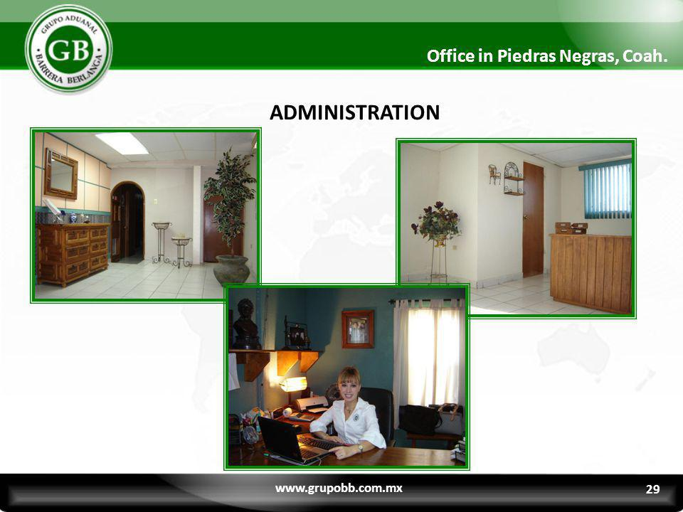 ADMINISTRATION Office in Piedras Negras, Coah. www.grupobb.com.mx 29