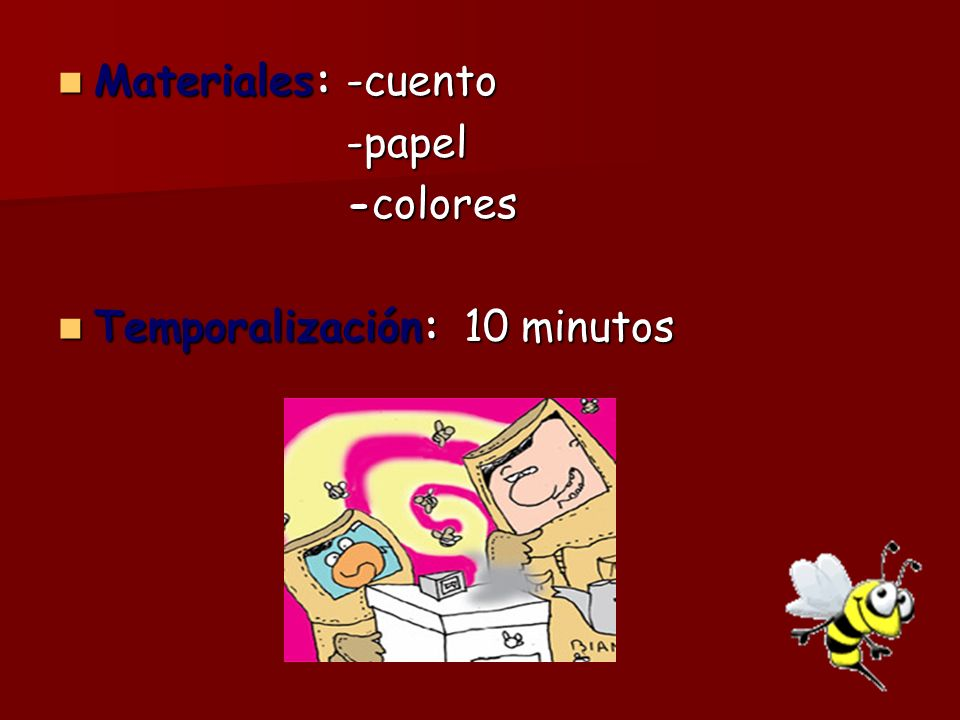 Materiales: -cuento -papel -colores Temporalización: 10 minutos