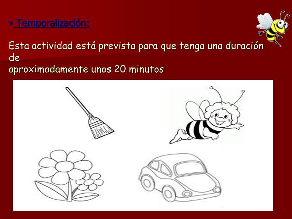 Temporalización: Esta actividad está prevista para que tenga una duración de aproximadamente unos 20 minutos