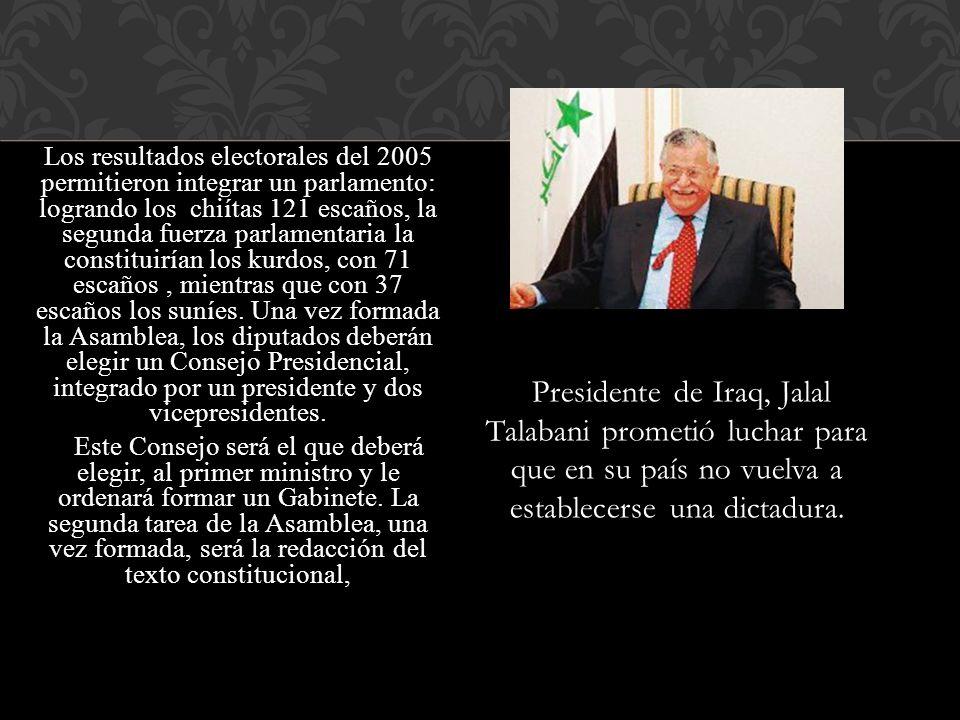 Los resultados electorales del 2005 permitieron integrar un parlamento: logrando los chiítas 121 escaños, la segunda fuerza parlamentaria la constituirían los kurdos, con 71 escaños , mientras que con 37 escaños los suníes. Una vez formada la Asamblea, los diputados deberán elegir un Consejo Presidencial, integrado por un presidente y dos vicepresidentes.