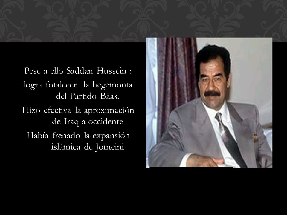 Pese a ello Saddan Hussein :