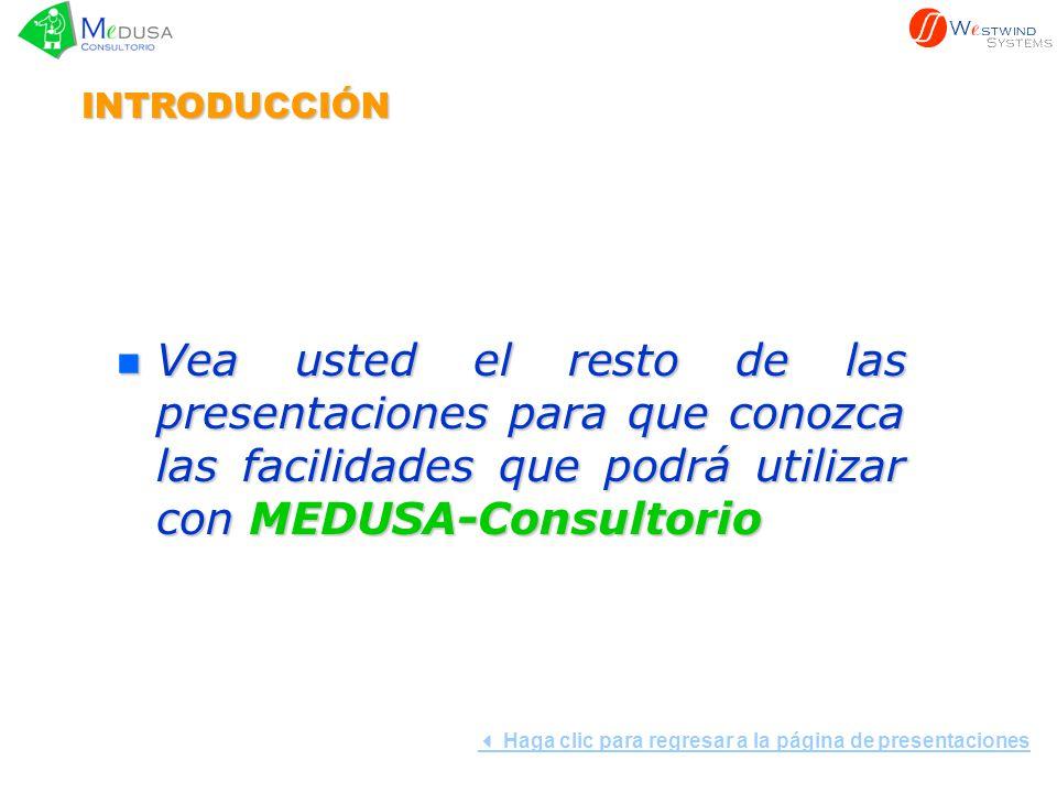 INTRODUCCIÓN Vea usted el resto de las presentaciones para que conozca las facilidades que podrá utilizar con MEDUSA-Consultorio.