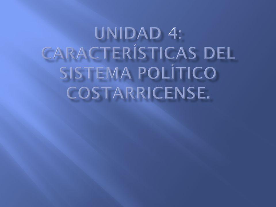 Unidad 4: Características del Sistema Político costarricense.