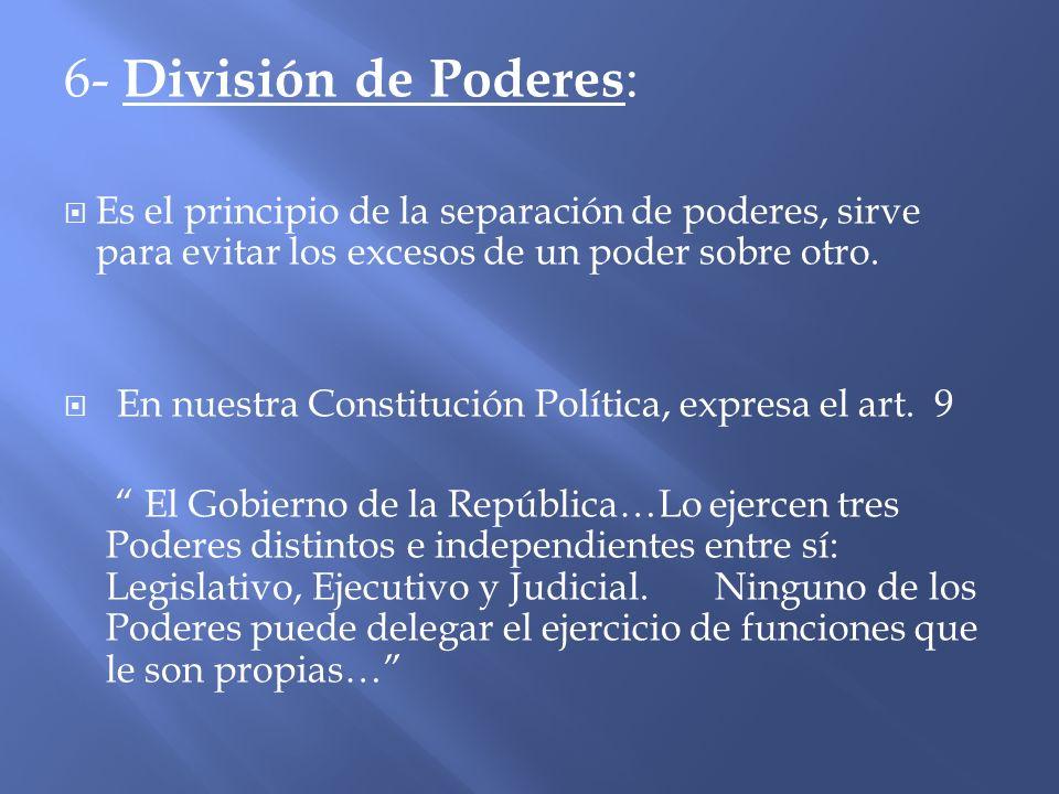 6- División de Poderes: Es el principio de la separación de poderes, sirve para evitar los excesos de un poder sobre otro.