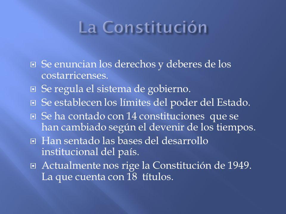 La ConstituciónSe enuncian los derechos y deberes de los costarricenses. Se regula el sistema de gobierno.