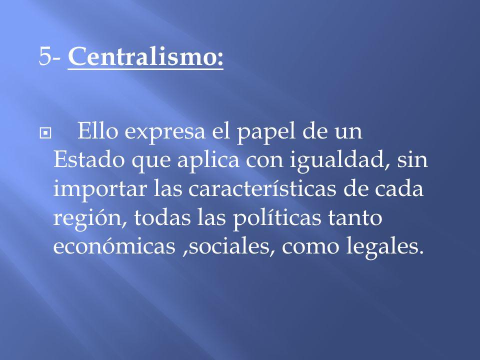 5- Centralismo: