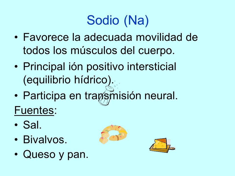 Sodio (Na)Favorece la adecuada movilidad de todos los músculos del cuerpo. Principal ión positivo intersticial (equilibrio hídrico).