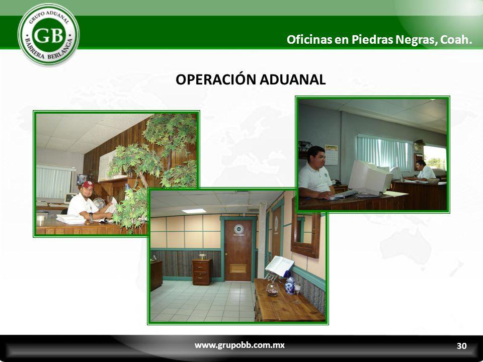 OPERACIÓN ADUANAL Oficinas en Piedras Negras, Coah. www.grupobb.com.mx