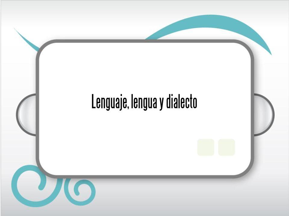 Lenguaje, lengua y dialecto