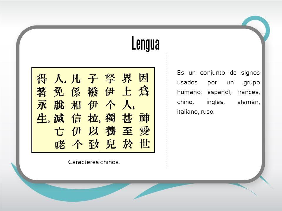 Lengua Es un conjunto de signos usados por un grupo humano: español, francés, chino, inglés, alemán, italiano, ruso.