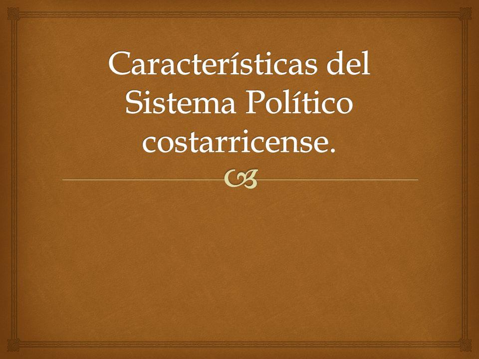 Características del Sistema Político costarricense.