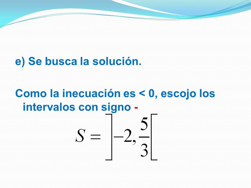 e) Se busca la solución. Como la inecuación es < 0, escojo los intervalos con signo -