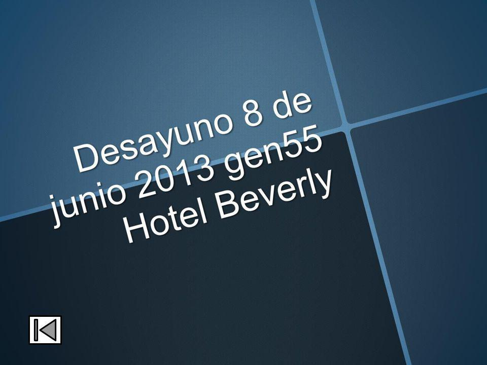 Desayuno 8 de junio 2013 gen55 Hotel Beverly