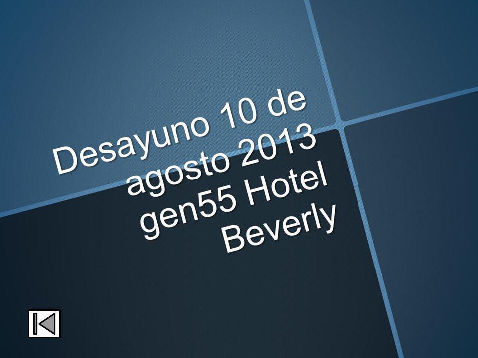 Desayuno 10 de agosto 2013 gen55 Hotel Beverly