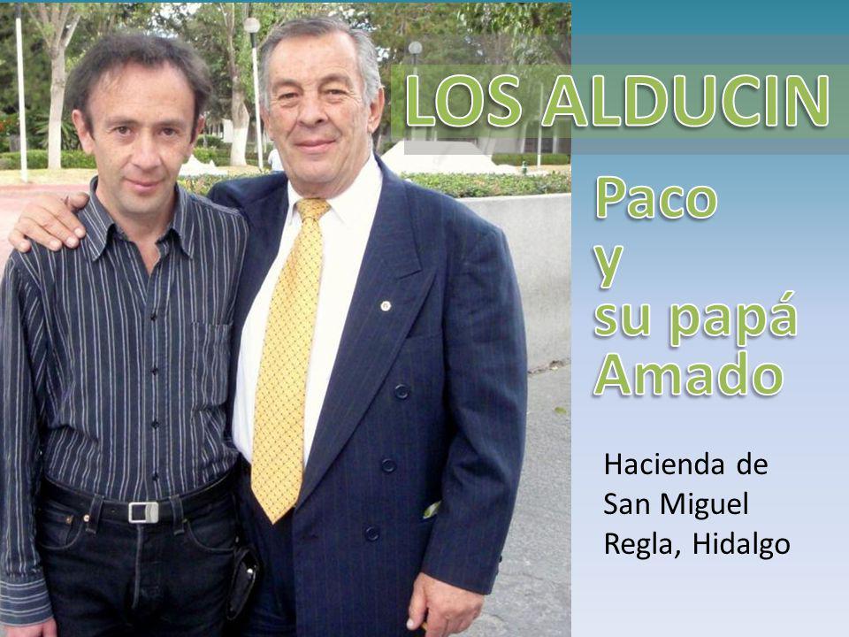 LOS ALDUCIN Paco y su papá Amado Hacienda de San Miguel Regla, Hidalgo