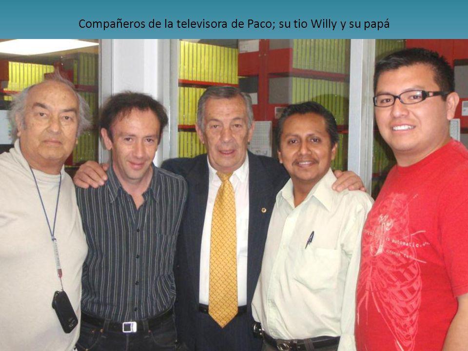 Compañeros de la televisora de Paco; su tio Willy y su papá