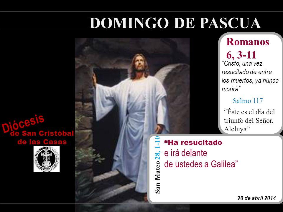 DOMINGO DE PASCUA Diócesis Romanos 6, 3-11 e irá delante