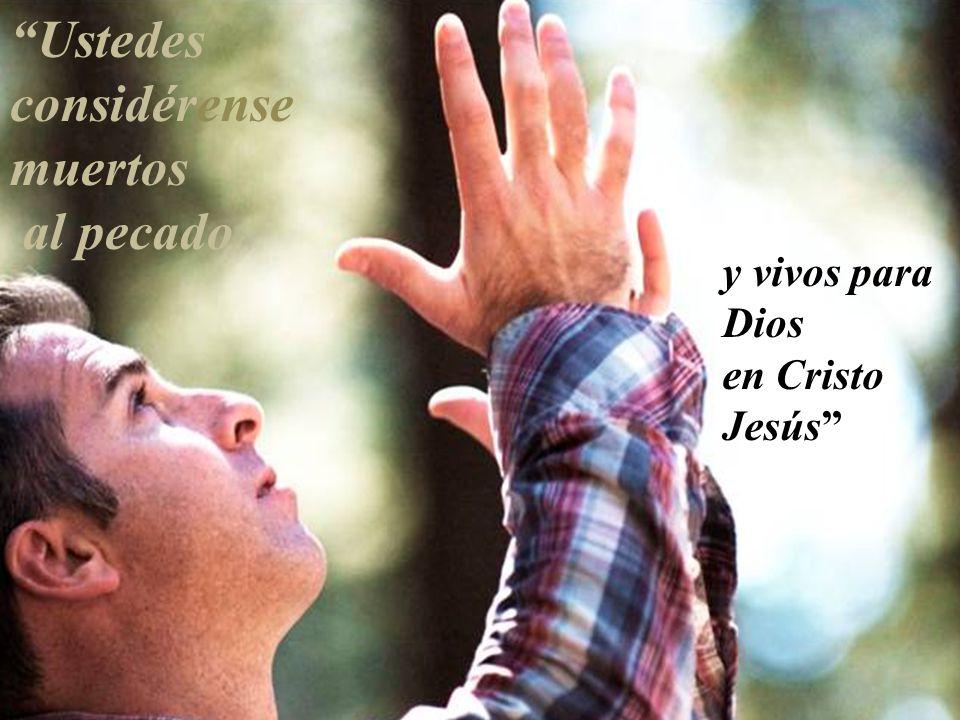 Ustedes considérense muertos al pecado y vivos para Dios