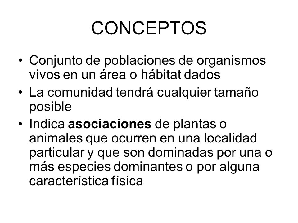 CONCEPTOSConjunto de poblaciones de organismos vivos en un área o hábitat dados. La comunidad tendrá cualquier tamaño posible.