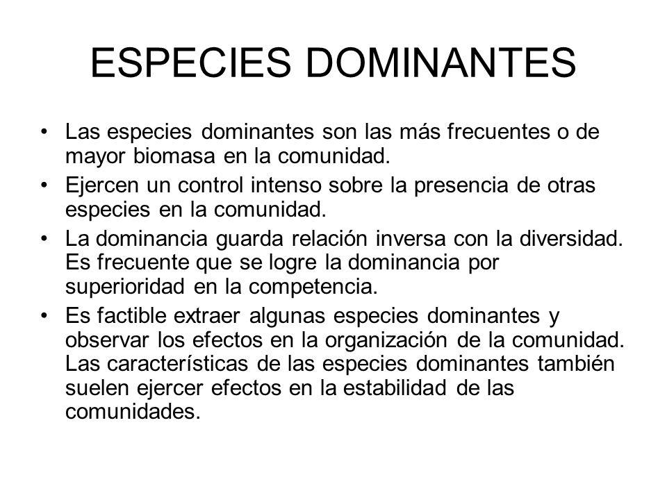 ESPECIES DOMINANTESLas especies dominantes son las más frecuentes o de mayor biomasa en la comunidad.