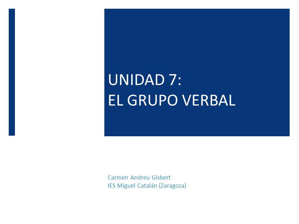 UNIDAD 7: EL GRUPO VERBAL