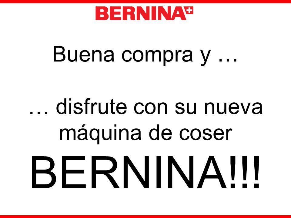 Buena compra y … … disfrute con su nueva máquina de coser BERNINA!!!