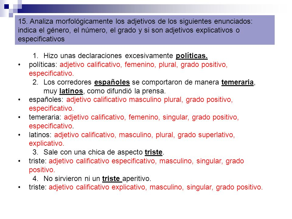 15. Analiza morfológicamente los adjetivos de los siguientes enunciados: indica el género, el número, el grado y si son adjetivos explicativos o especificativos