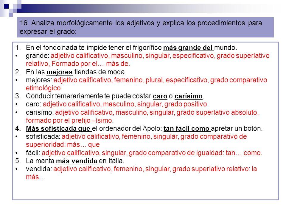 16. Analiza morfológicamente los adjetivos y explica los procedimientos para expresar el grado:
