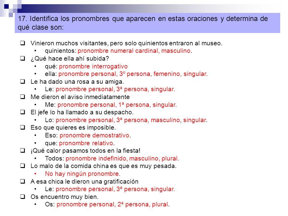 17. Identifica los pronombres que aparecen en estas oraciones y determina de qué clase son:
