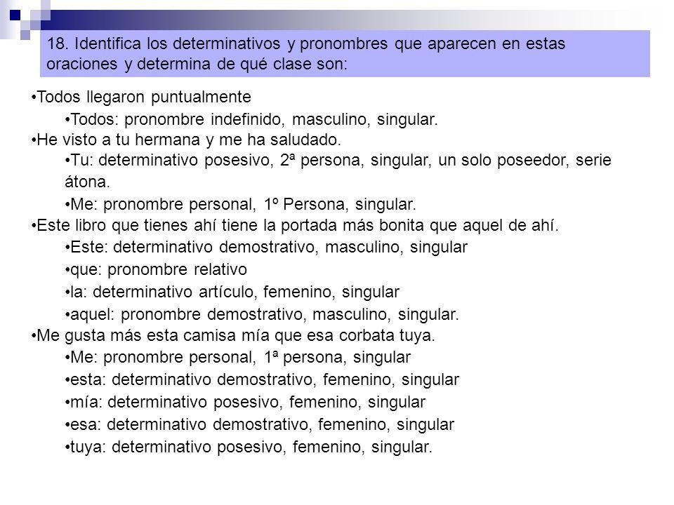 18. Identifica los determinativos y pronombres que aparecen en estas oraciones y determina de qué clase son: