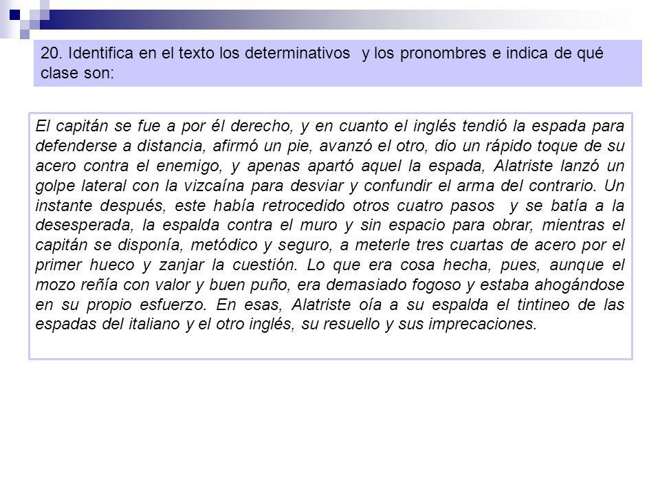 20. Identifica en el texto los determinativos y los pronombres e indica de qué clase son: