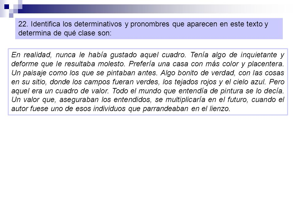 22. Identifica los determinativos y pronombres que aparecen en este texto y determina de qué clase son: